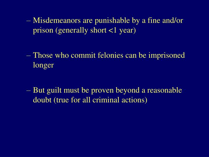 Misdemeanors are punishable by a fine and/or prison (generally short <1 year)