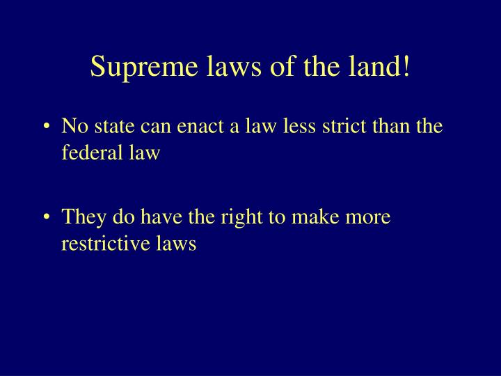 Supreme laws of the land!