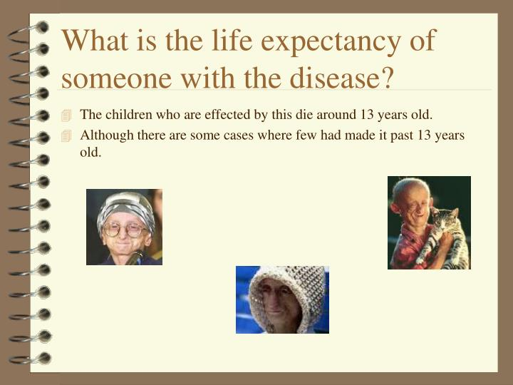 What is the life expectancy of someone with the disease?