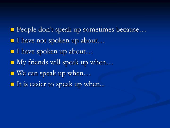 People don't speak up sometimes because…