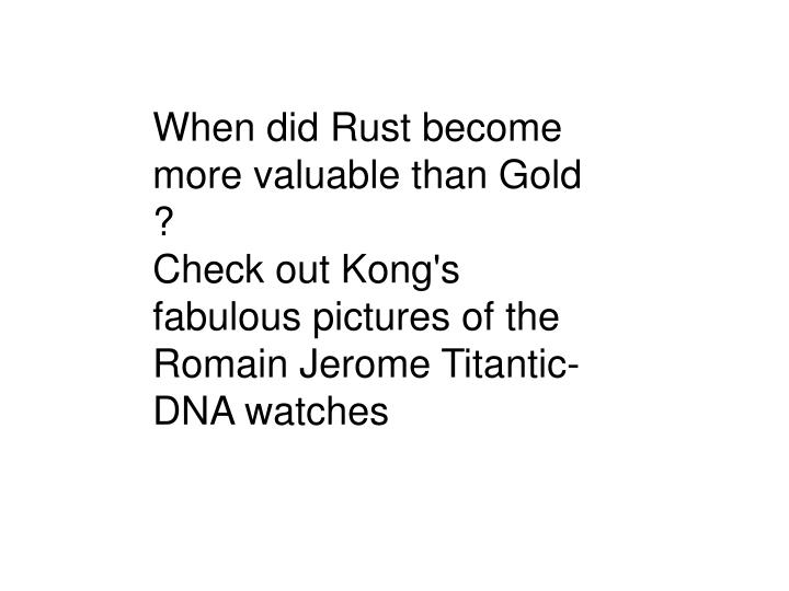 When did Rust become more valuable than Gold ?