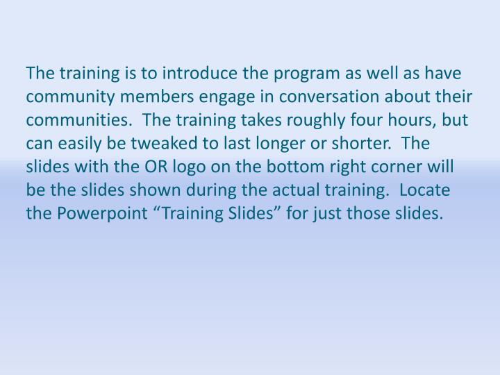 The training is to introduce the program as well as have community members engage in conversation ab...