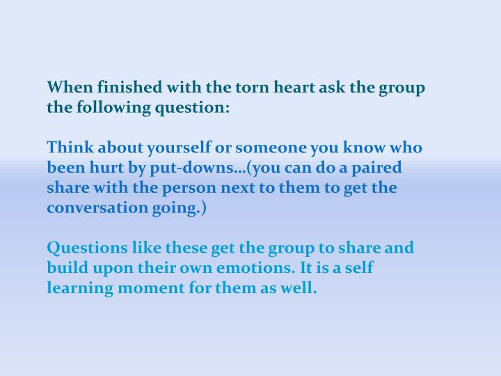 When finished with the torn heart ask the group the following question: