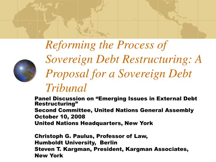 Reforming the process of sovereign debt restructuring a proposal for a sovereign debt tribunal