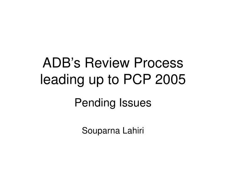 adb s review process leading up to pcp 2005