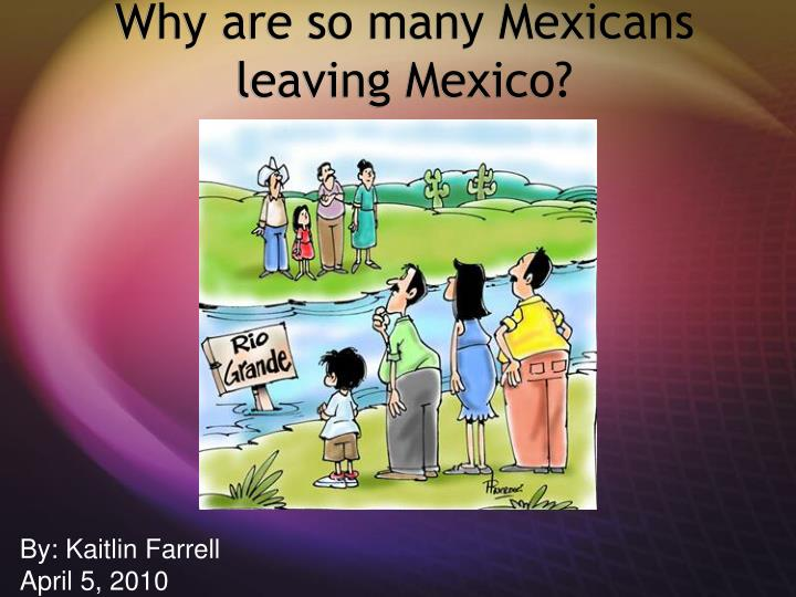 Why are so many Mexicans leaving Mexico?