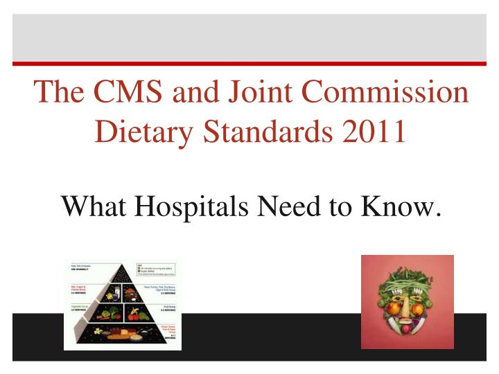 the cms and joint commission dietary standards 2011 what hospitals need to know n.
