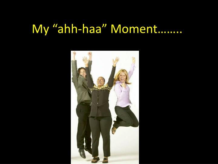 "My ""ahh-haa"" Moment…….."
