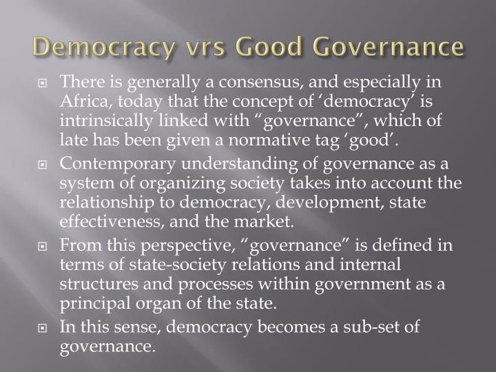 democracy and good governance is a Beyond the various turpitudes in spite of the different political and institutional clumsinesses  in spite of the silly quibbles and cries of some it is clear today that democracy is good governance and is not luxuries for africa, as.