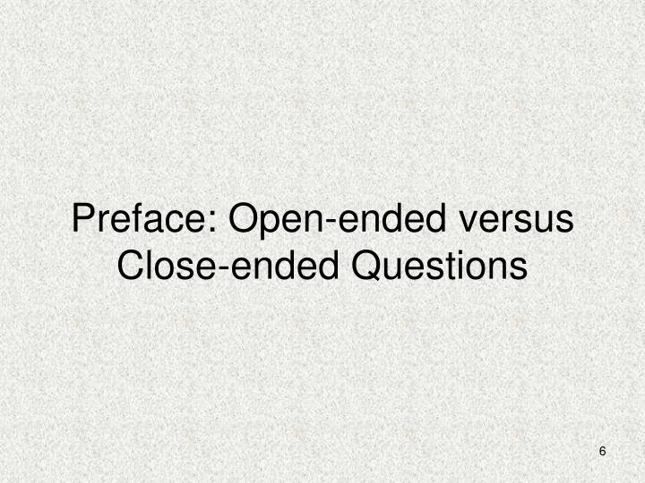 Preface: Open-ended versus Close-ended Questions