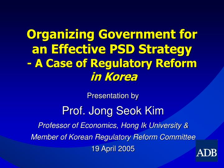 Organizing government for an effective psd strategy a case of regulatory reform in korea