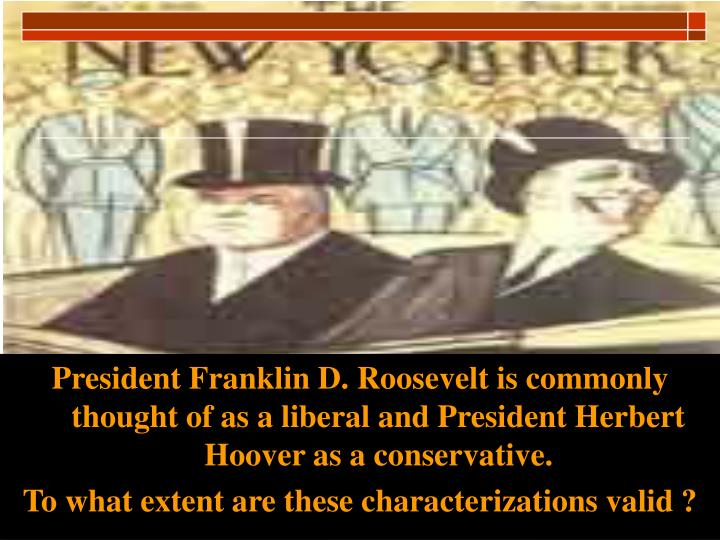 President Franklin D. Roosevelt is commonly thought of as a liberal and President Herbert Hoover as ...