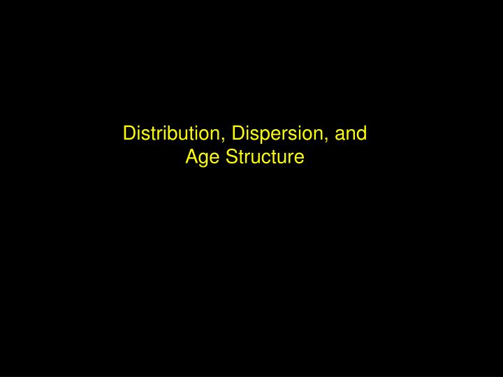 Distribution, Dispersion, and