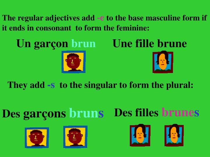 The regular adjectives add