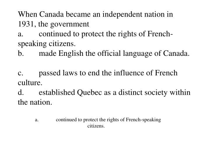 When Canada became an independent nation in 1931, the government