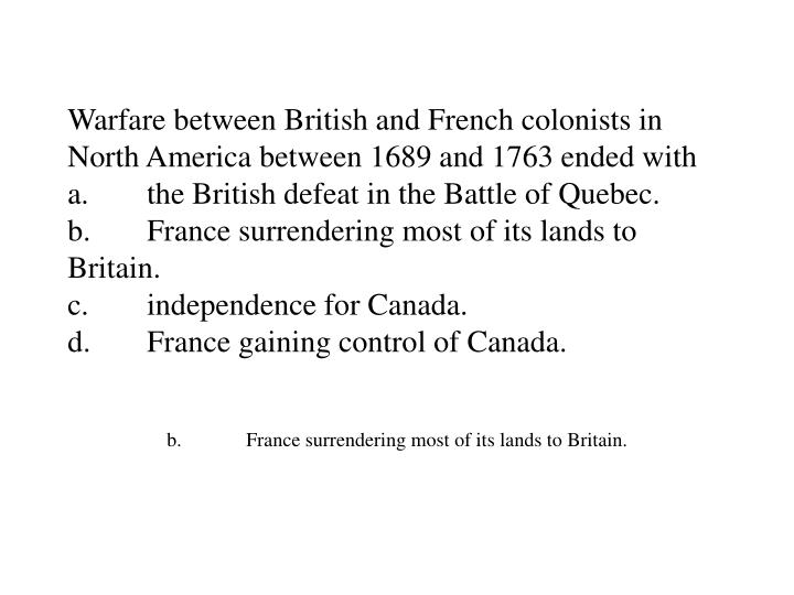 Warfare between British and French colonists in North America between 1689 and 1763 ended with