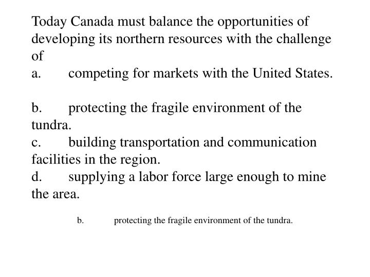 Today Canada must balance the opportunities of developing its northern resources with the challenge of