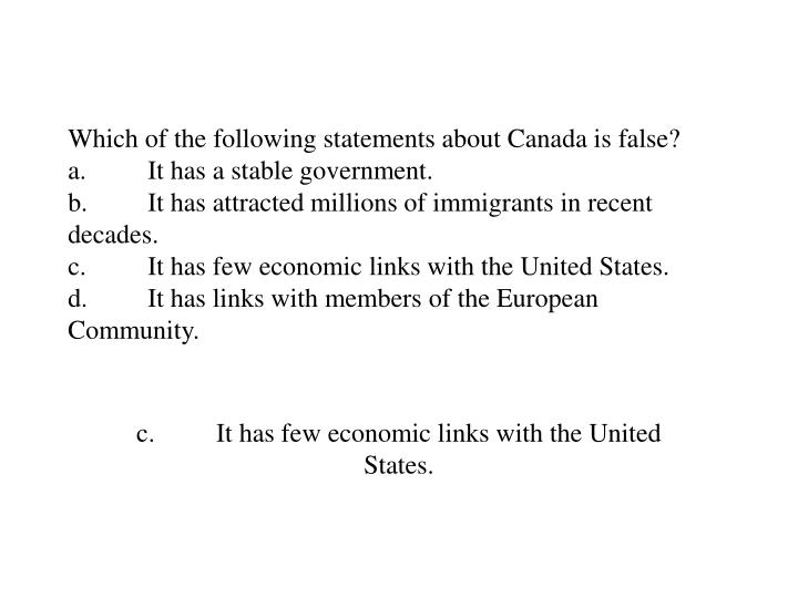 Which of the following statements about Canada is false?
