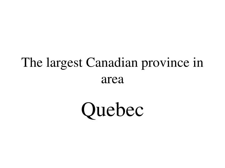 The largest Canadian province in area