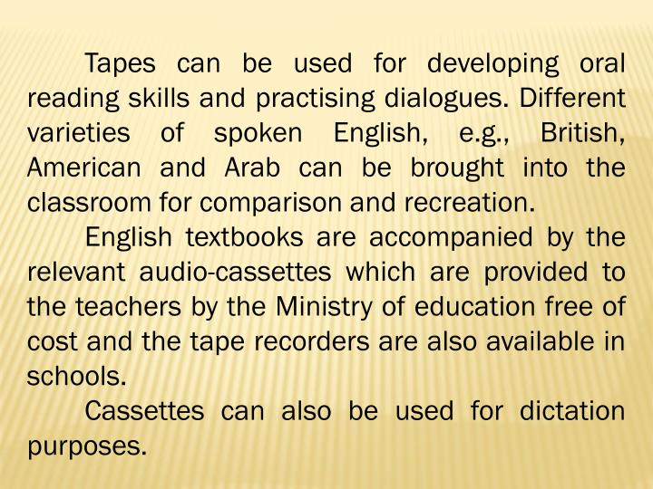 Tapes can be used for developing oral reading skills and