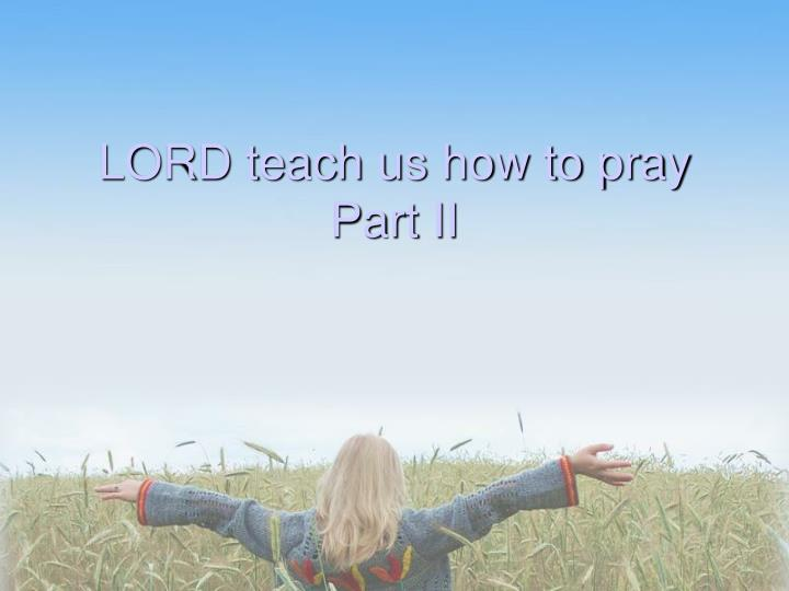 lord teach us how to pray part ii n.
