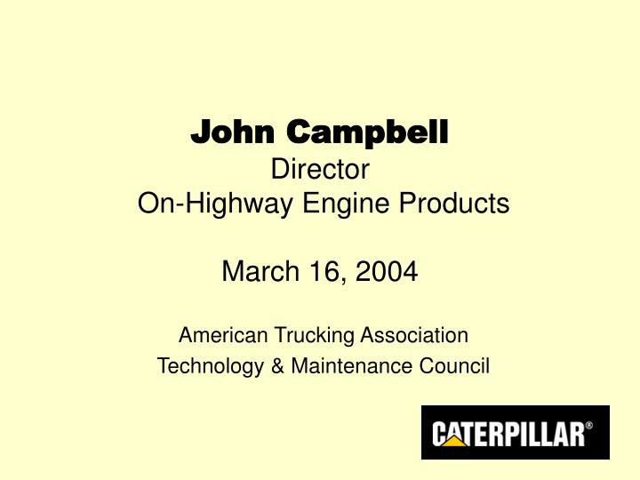 john campbell director on highway engine products march 16 2004
