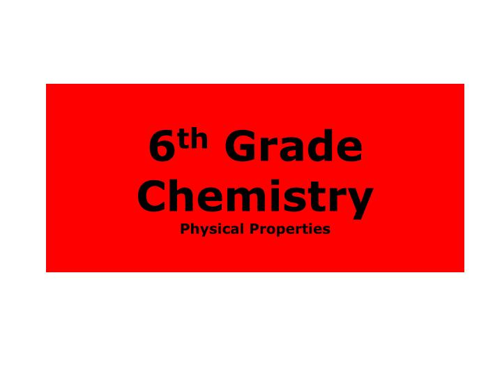 6 th grade chemistry physical properties n.