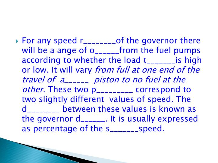 For any speed r________of the governor there will be a ange of o______from the fuel pumps according to whether the load t_______is high or low. It will vary