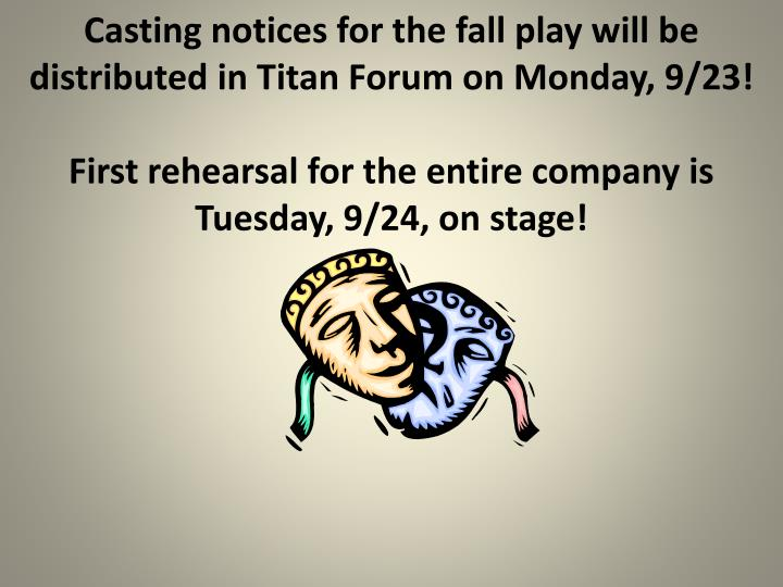 Casting notices for the fall play will be distributed in Titan Forum on Monday, 9/23!