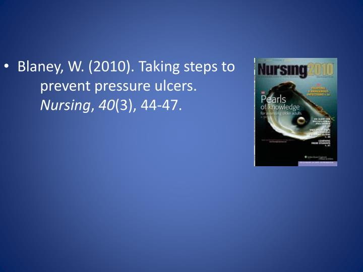 Blaney, W. (2010). Taking steps to prevent pressure ulcers.
