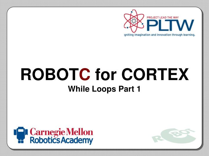 robot c for cortex while loops part 1 n.