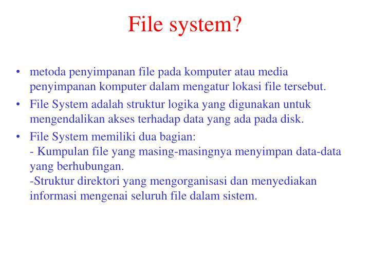 File system?