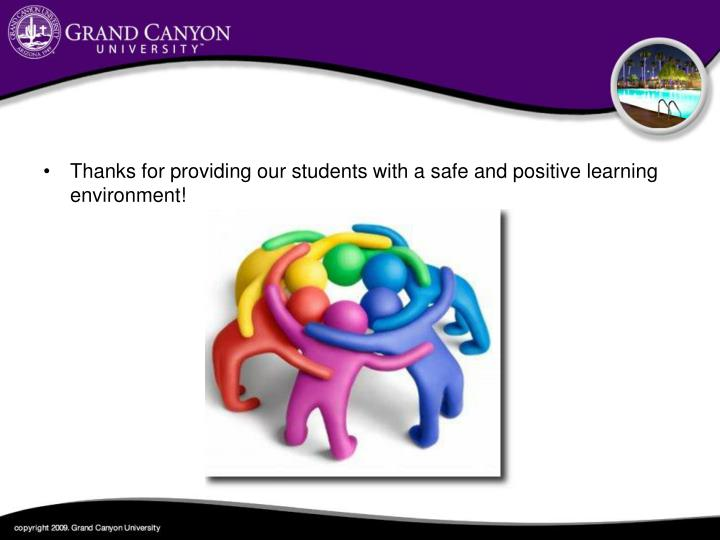 Thanks for providing our students with a safe and positive learning environment!