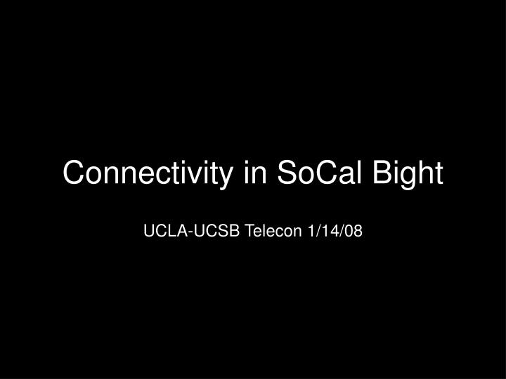 Connectivity in socal bight