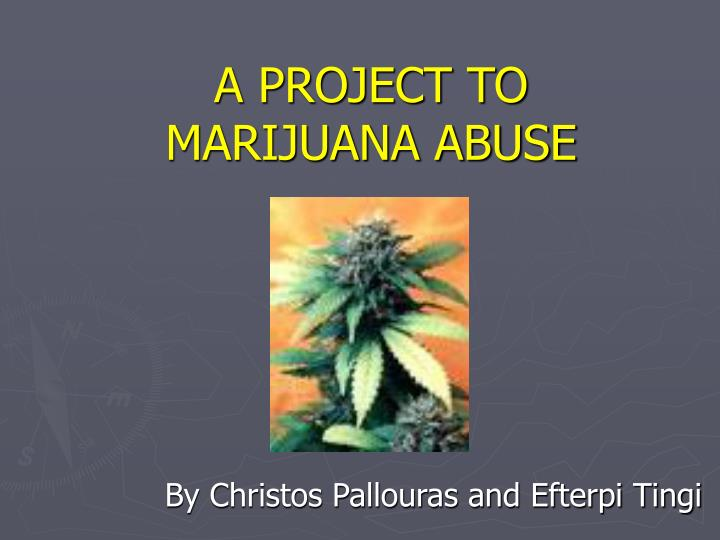 a project to marijuana abuse n.