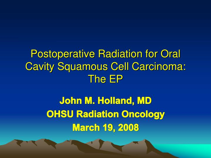 postoperative radiation for oral cavity squamous cell carcinoma the ep n.