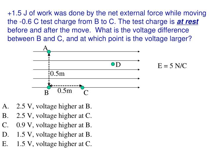 +1.5 J of work was done by the net external force while moving the -0.6 C test charge from B to C. The test charge is