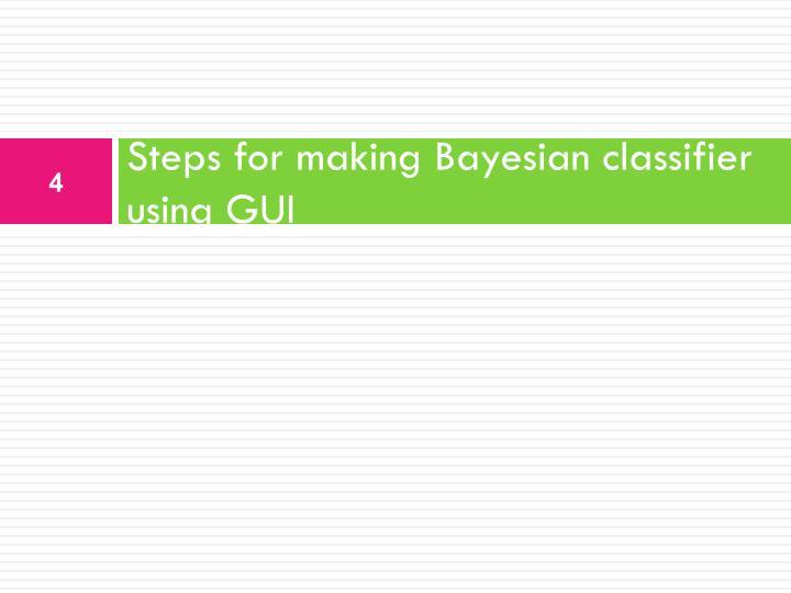 Steps for making Bayesian classifier using GUI