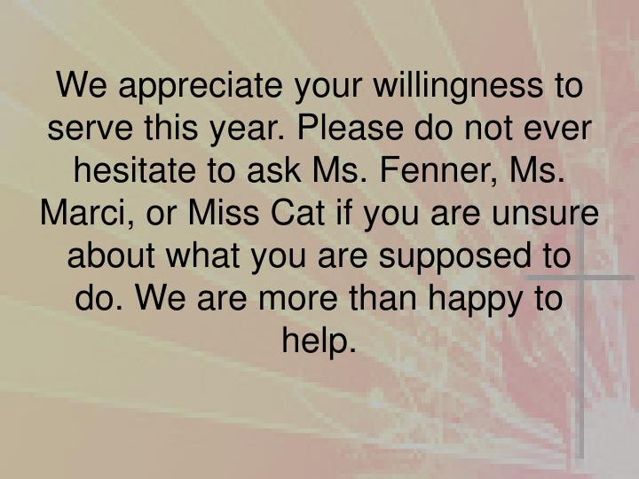 We appreciate your willingness to serve this year. Please do not ever hesitate to ask Ms.