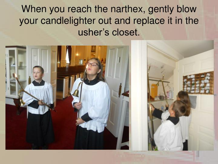 When you reach the narthex, gently blow your