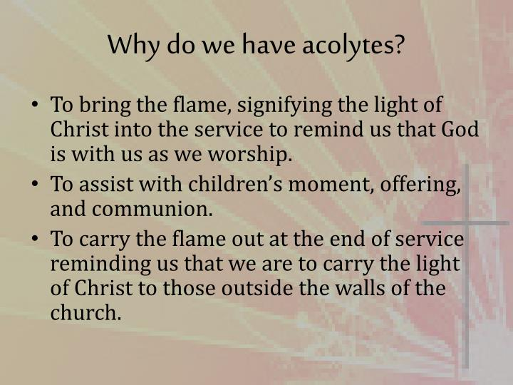 Why do we have acolytes