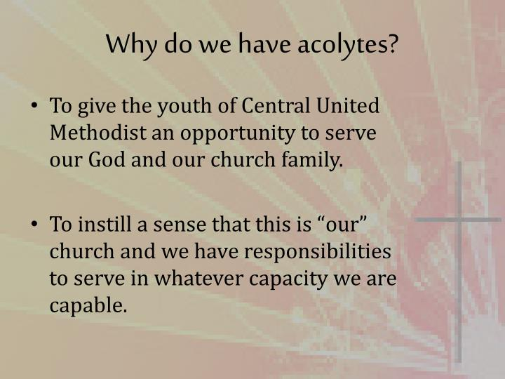 Why do we have acolytes1