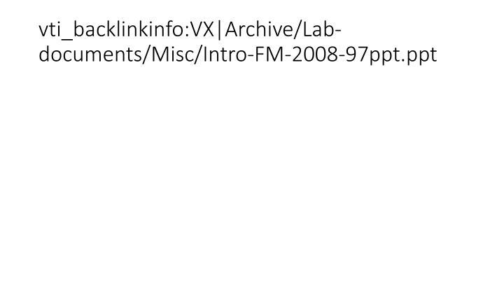 vti_backlinkinfo:VX|Archive/Lab-documents/Misc/Intro-FM-2008-97ppt.ppt