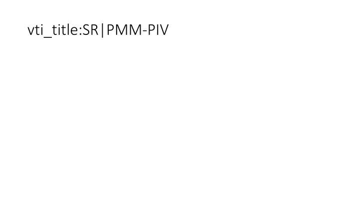 vti_title:SR|PMM-PIV