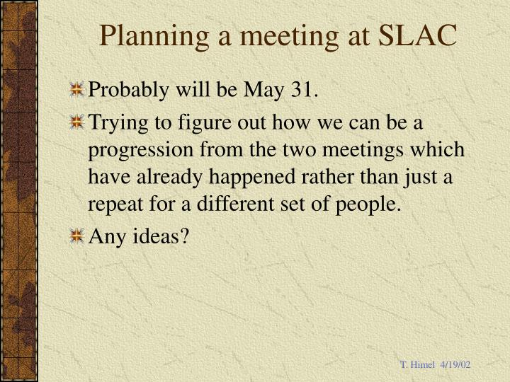 Planning a meeting at SLAC