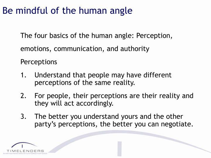 Be mindful of the human angle