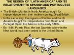 the region of latin america and its relationship to spanish and portuguese languages3