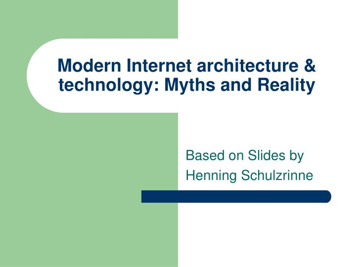 PPT - Modern Internet architecture & technology: Myths and