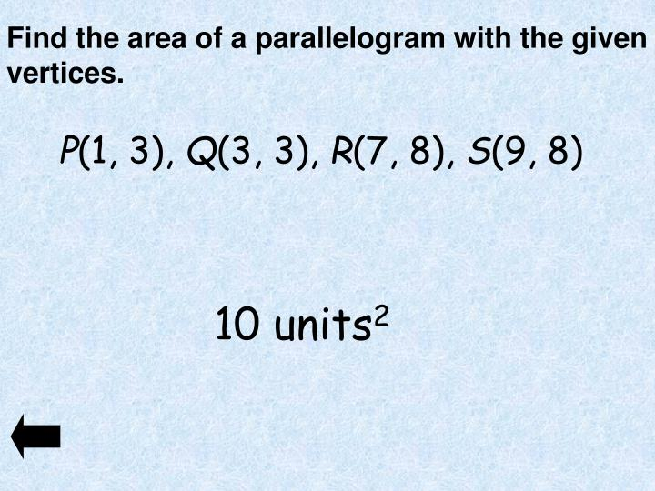 Find the area of a parallelogram with the given vertices.