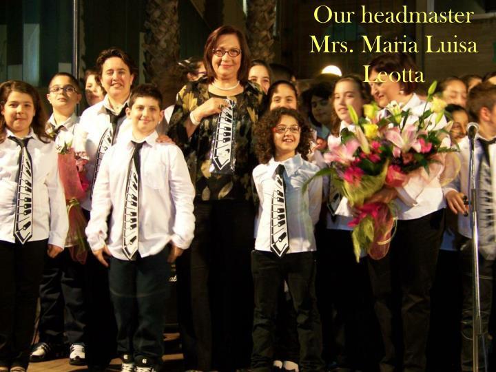 Our headmaster Mrs. Maria Luisa Leotta